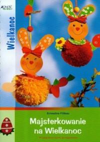 Majsterkowanie na Wielkanoc - okładka książki