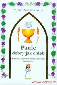 Panie, dobry jak chleb. Pamiątka Pierwszej Komunii Świętej dla chłopca - okładka książki