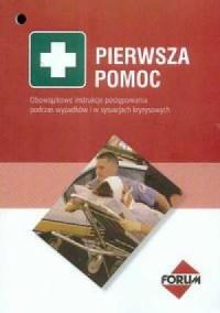 Pierwsza pomoc. Obowiązkowe instrukcje postępowania podczas wypadków i w sytuacjach kryzysowych - okładka książki