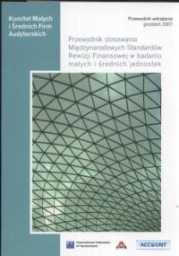 Przewodnik stosowania Międzynarodowych Standardów Rewizji Finansowej w badaniu małych i średnich jednostek - okładka książki