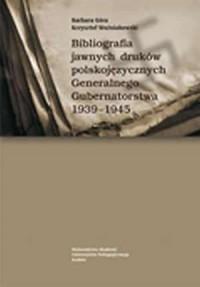 Bibliografia jawnych druków polskojęzycznych Generalnego Gubernatorstwa 1939-1945 - okładka książki