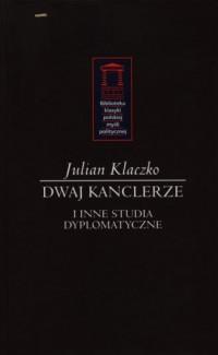 Dwaj kanclerze. Seria: Biblioteka klasyki polskiej myśli politycznej - okładka książki