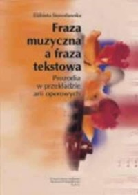 Fraza muzyczna a fraza tekstowa. Prozodia w przekładzie arii operowej - okładka książki