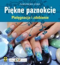 Piękne paznokcie. Pielęgnacja i zdobienie - okładka książki