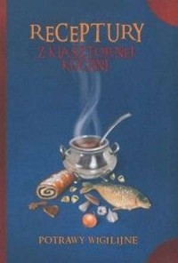Receptury z klasztornej kuchni. Potrawy wigilijne - okładka książki