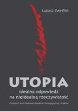 Utopia - idealna odpowiedź na nieidealną - okładka książki