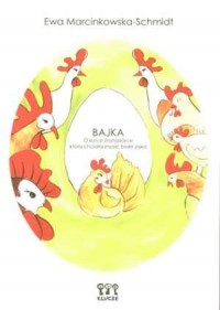 Bajka o Kurce Złotopiórce, która chciała znosić białe jajka - okładka książki