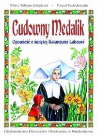 Cudowny Medalik. Opowieść o świętej Katarzynie Laboure - okładka książki