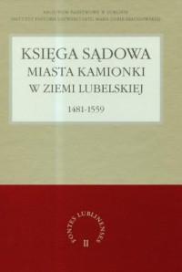 Księga sądowa miasta Kamionki w Ziemi Lubelskiej 1481-1559 - okładka książki