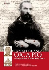Przesłuchanie Ojca Pio - okładka książki