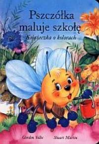 Pszczółka maluje szkołę. Książeczka o kolorach - okładka książki