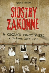Siostry zakonne w obozach pracy w PRL w latach 1954-1956 - okładka książki