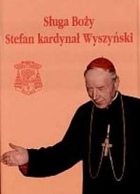 Sługa Boży. Stefan kardynał Wyszyński - okładka książki