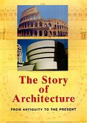 The Story of Architecture. From Antiquity to the Present