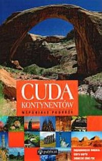 Cuda kontynentów. Wspaniałe podróże - okładka książki