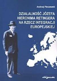 Działalność Józefa Hieronima Retingera na rzecz integracji europejskiej - okładka książki