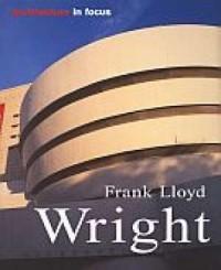 Frank Lloys Wright. Architecture in Focus - okładka książki