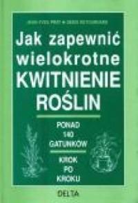 Jak zapewnić wielokrotne kwitnienie roślin - okładka książki