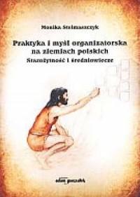 Praktyka i myśl organizatorska na ziemiach polskich. Starożytność i średniowiecze - okładka książki