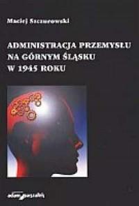 Administracja przemysłu na Górnym - okładka książki