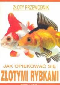 Jak opiekować się złotymi rybkami. Złoty przewodnik - okładka książki