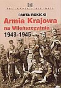 Armia Krajowa na Wileńszczyźnie 1943-1945 - okładka książki