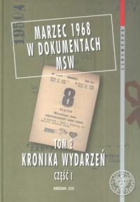 Marzec 1968 w dokumentach MSW. Tom 2. Kronika wydarzeń cz. 1 - okładka książki