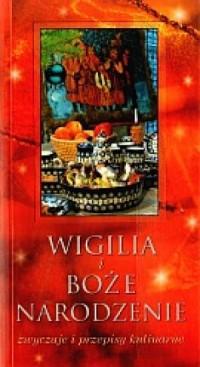 Wigilia i Boże Narodzenie. Zwyczaje i przepisy kulinarne - okładka książki