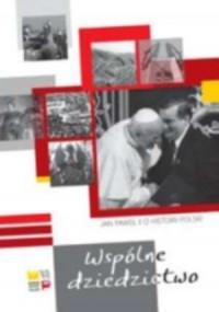Wspólne dziedzictwo. Jan Paweł II o historii Polski - okładka książki