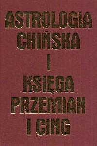 Astrologia chińska i Księga Przemian I Cing - okładka książki