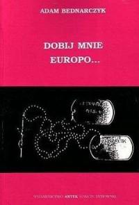 Dobij mnie Europo... Wspomnienia - okładka książki