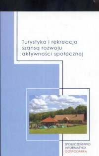 Turystyka i rekracja szansą rozwoju aktywności społecznej - okładka książki