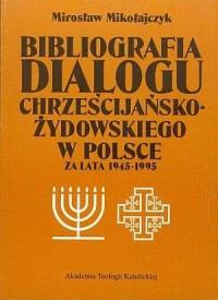 Bibliografia dialogu chrześcijańsko-żydowskiego za lata 1945-1995 - okładka książki