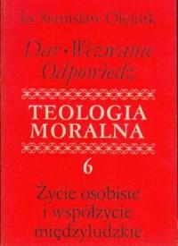 Dar. Wezwanie. Odpowiedź. Teologia moralna. Tom 6. Życie osobiste i współżycie międzyludzkie - okładka książki