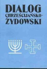 Dialog chrześcijańsko-żydowski. Antologia tekstów - okładka książki