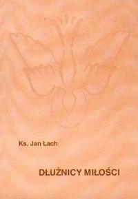 Dłużnicy miłości - ks. Jan Łach - okładka książki