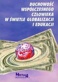 Duchowość współczesnego człowieka w świetle globalizacji i edukacji - okładka książki
