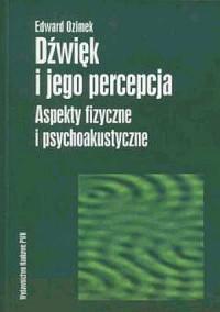 Dźwięk i jego percepcja. Aspekty fizyczne i psychologiczne - okładka książki