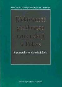 Efektywność giełdowego rynku akcji w Polsce. Z perspektywy dziesięciolecia - okładka książki