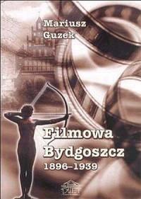 Filmowa Bydgoszcz 1896-1939 - okładka książki
