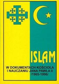 Islam w dokumentach Kościoła i nauczaniu Jana Pawła II (1965-1996) - okładka książki