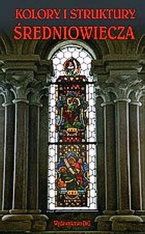 Kolory i struktury średniowiecza - okładka książki
