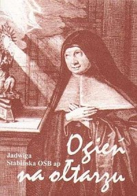 Ogień na ołtarzu - s. Jadwiga Stabińska OSBap - okładka książki