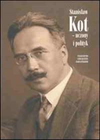 Stanisław Kot - uczony i polityk. Pokłosie sesji naukowej - okładka książki