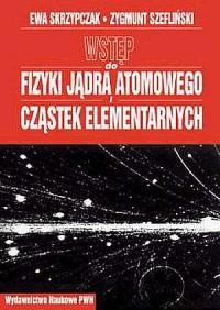 Wstęp do fizyki jądra atomowego i cząstek elementarnych - okładka książki