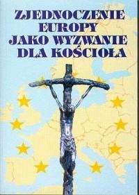 Zjednoczenie Europy jako wyzwanie dla Kościoła - okładka książki