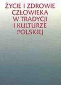 Życie i zdrowie człowieka w tradycji i kulturze polskiej - okładka książki