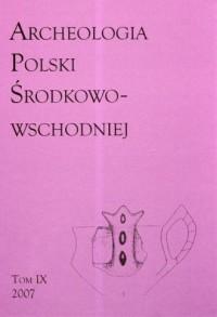 Archeologia Polski Środkowo-Wschodniej. Tom 9 - okładka książki