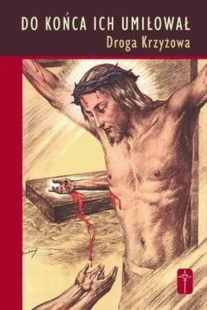 Do końca ich umiłował. Droga Krzyżowa - okładka książki