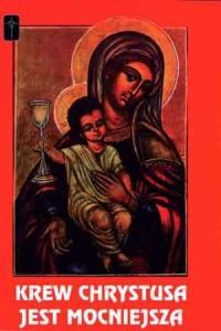 Krew Chrystusa jest mocniejsza - okładka książki